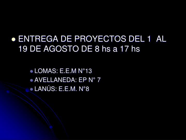ENTREGA DE PROYECTOS DEL 1  AL 19 DE AGOSTO DE 8 hs a 17 hs