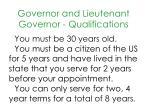 governor and lieutenant governor qualifications