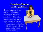 combining memory and logical stages
