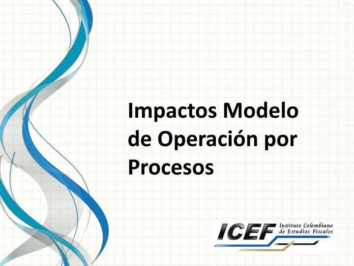Impactos Modelo de Operación por Procesos