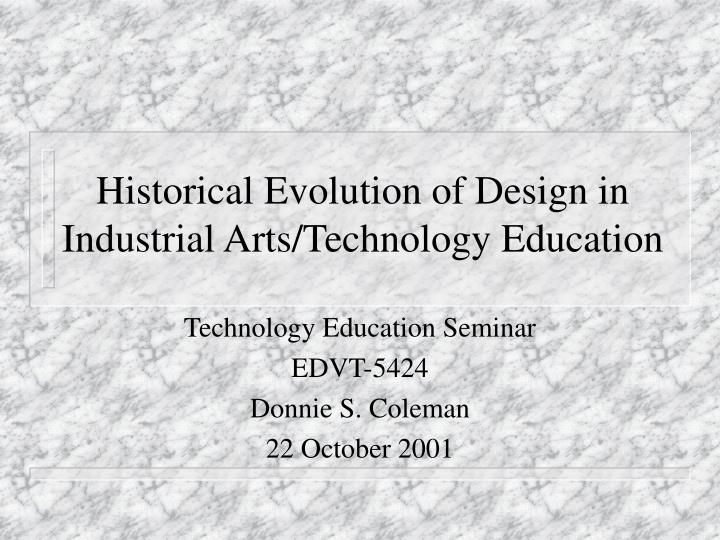 Historical evolution of design in industrial arts technology education