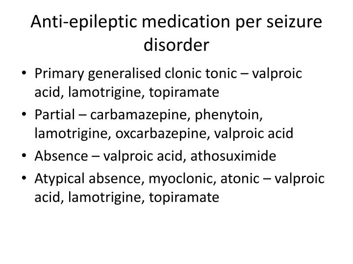 Anti-epileptic medication per seizure disorder