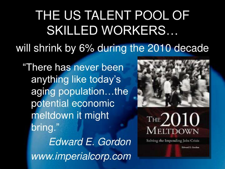 THE US TALENT POOL OF SKILLED WORKERS…