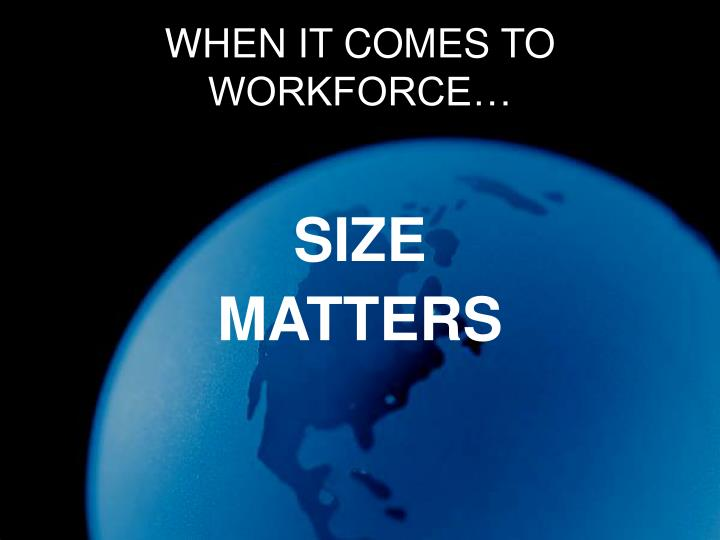 WHEN IT COMES TO WORKFORCE…