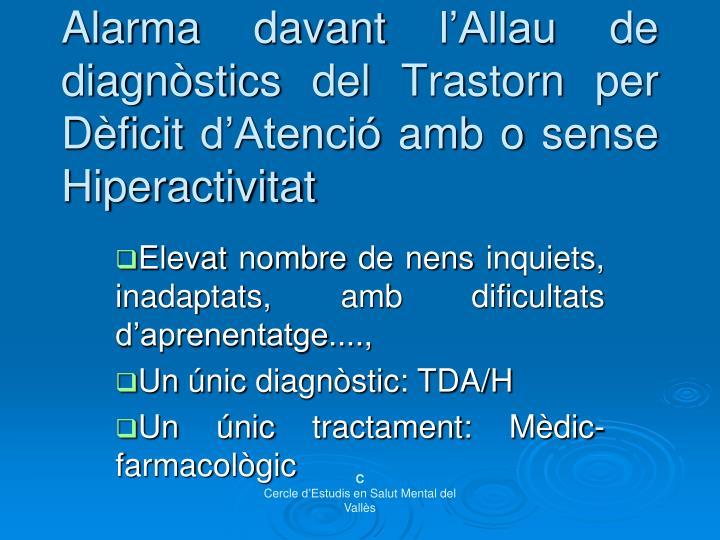 Alarma davant l'Allau de diagnòstics del Trastorn per Dèficit d'Atenció amb o sense Hiperactivitat