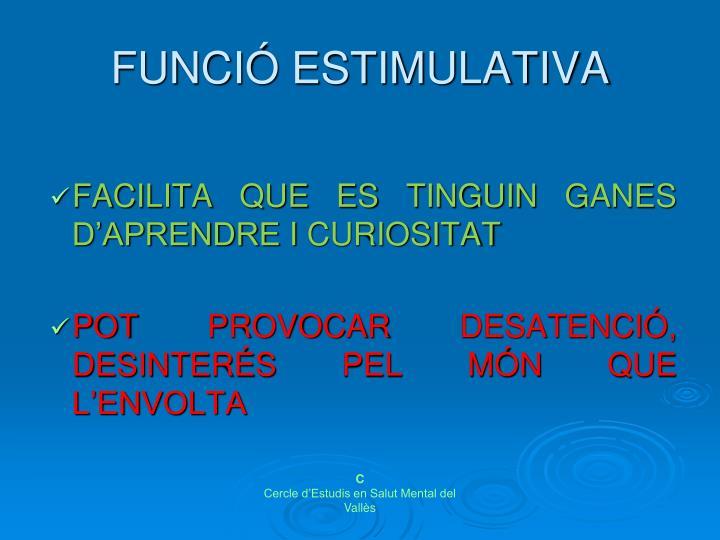 FUNCIÓ ESTIMULATIVA