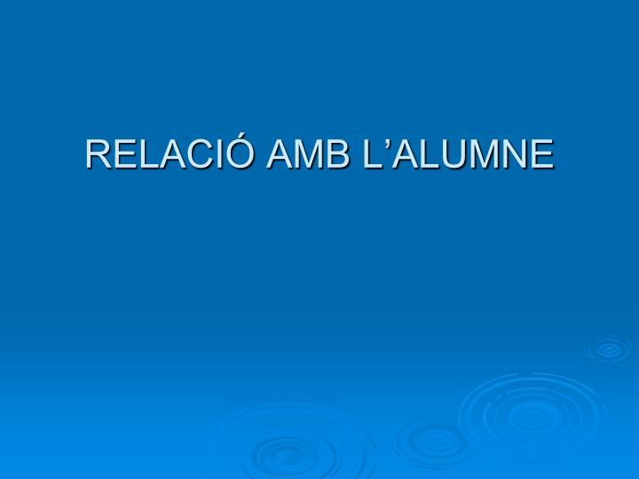 RELACIÓ AMB L'ALUMNE