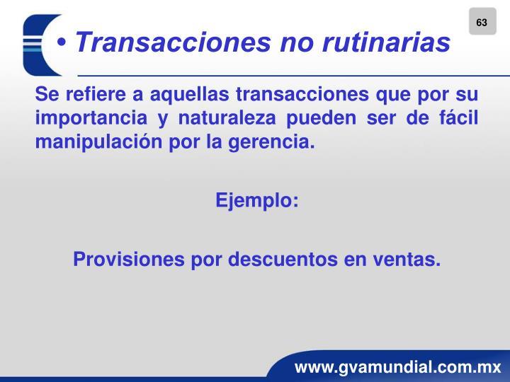 • Transacciones no rutinarias