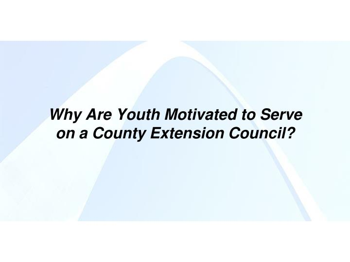 Why are youth motivated to serve on a county extension council