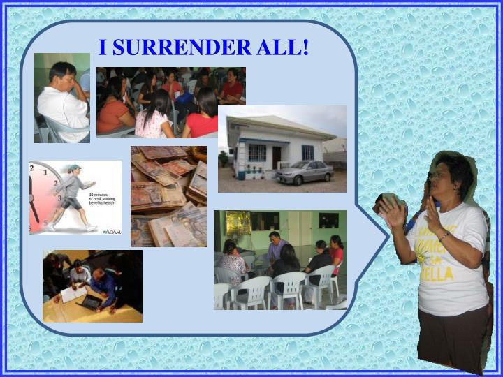 I SURRENDER ALL!