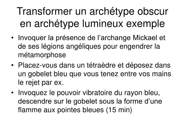 Transformer un archétype obscur en archétype lumineux exemple