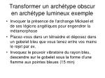 transformer un arch type obscur en arch type lumineux exemple