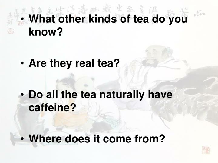 What other kinds of tea do you know?