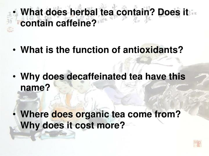 What does herbal tea contain? Does it contain caffeine?