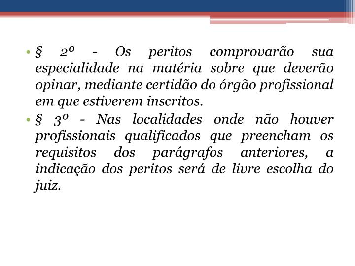 § 2º - Os peritos comprovarão sua especialidade na matéria sobre que deverão opinar, mediante certidão do órgão profissional em que estiverem inscritos.