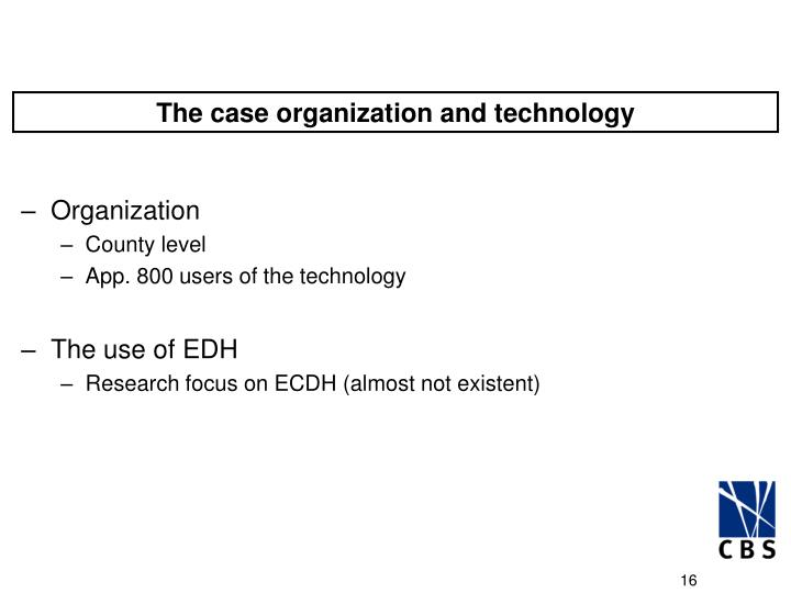 The case organization and technology