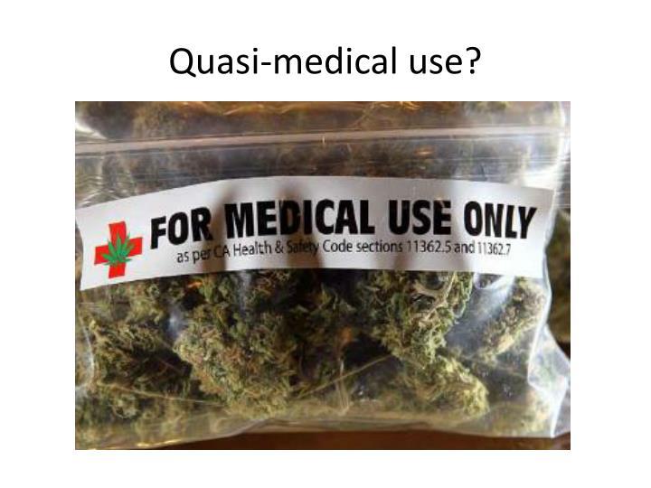 Quasi-medical use?