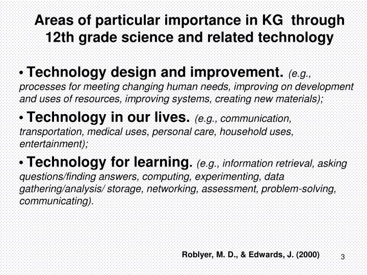 Areas of particular importance in kg through 12th grade science and related technology