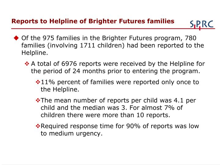 Reports to Helpline of Brighter Futures families