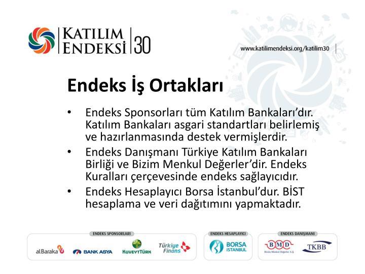 Endeks Sponsorları tüm Katılım Bankaları'dır. Katılım Bankaları asgari standartları belirlemiş ve hazırlanmasında destek vermişlerdir.