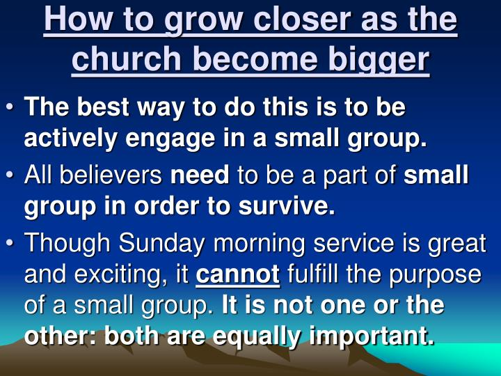 How to grow closer as the church become bigger
