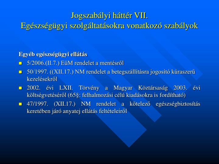 Jogszabályi háttér VII.
