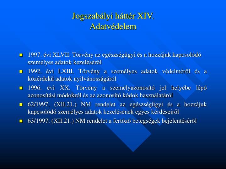 Jogszabályi háttér XIV.