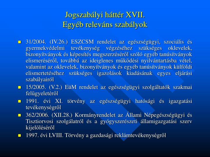 Jogszabályi háttér XVII.