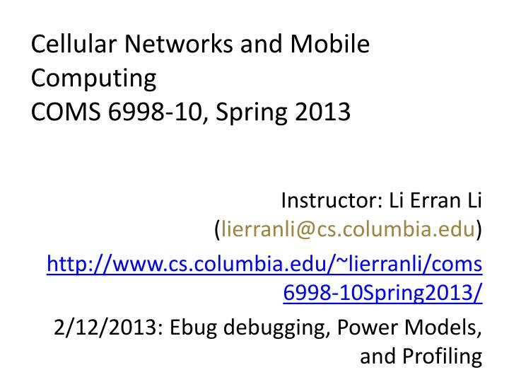 Cellular networks and mobile computing coms 6998 10 spring 2013