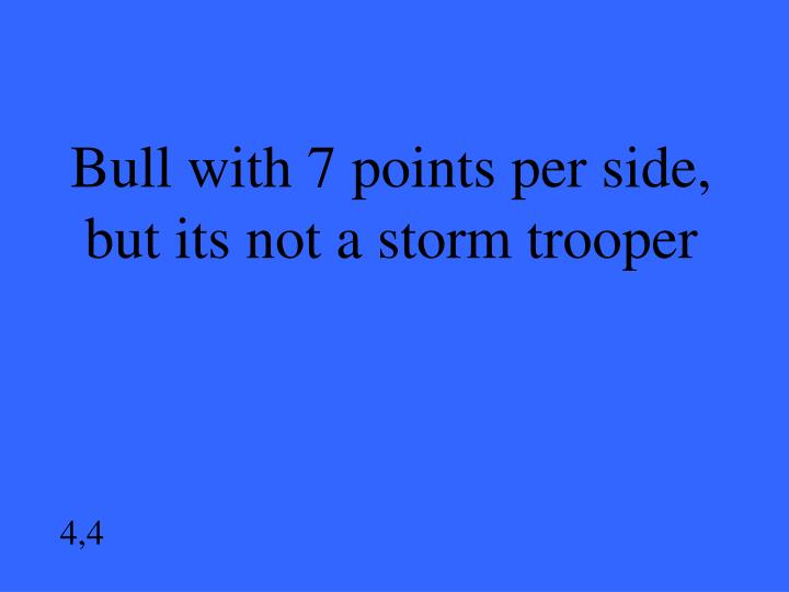 Bull with 7 points per side, but its not a storm trooper