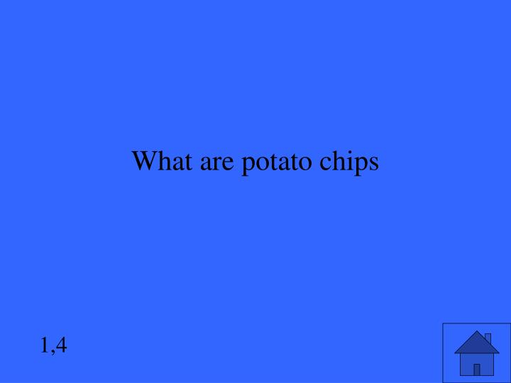 What are potato chips