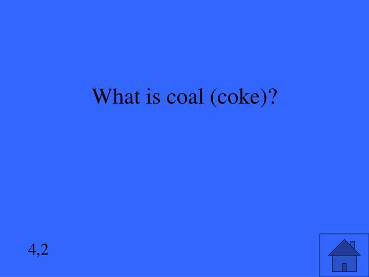 What is coal (coke)?