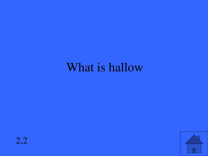 What is hallow