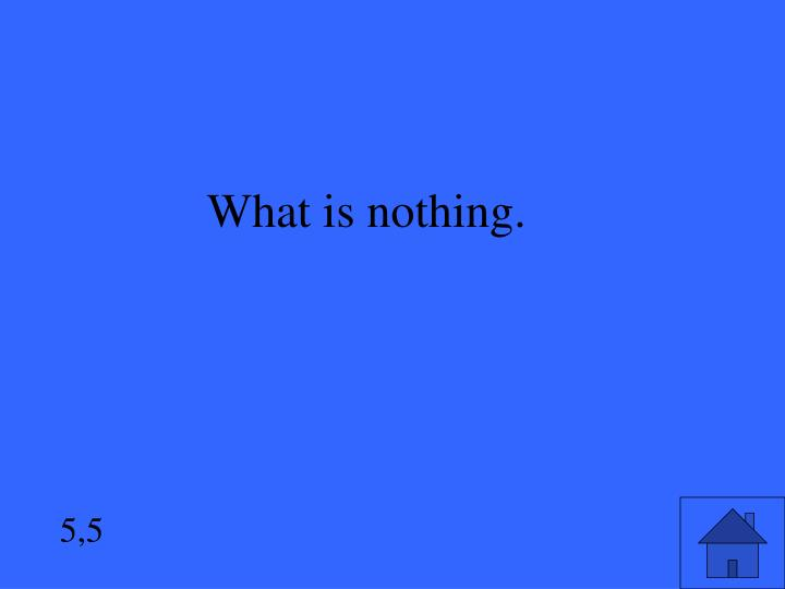 What is nothing.