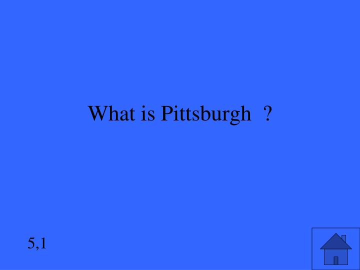 What is Pittsburgh  ?
