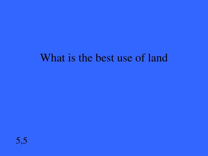 What is the best use of land