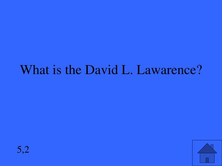 What is the David L. Lawarence?