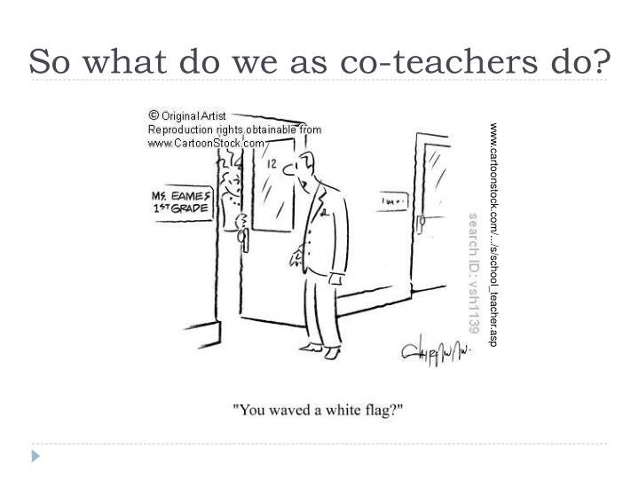So what do we as co-teachers do?