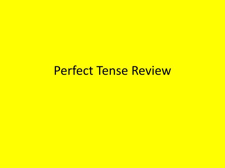 Perfect tense review