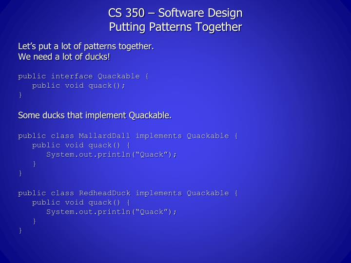Cs 350 software design putting patterns together