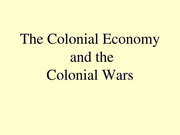 The colonial economy and the colonial wars