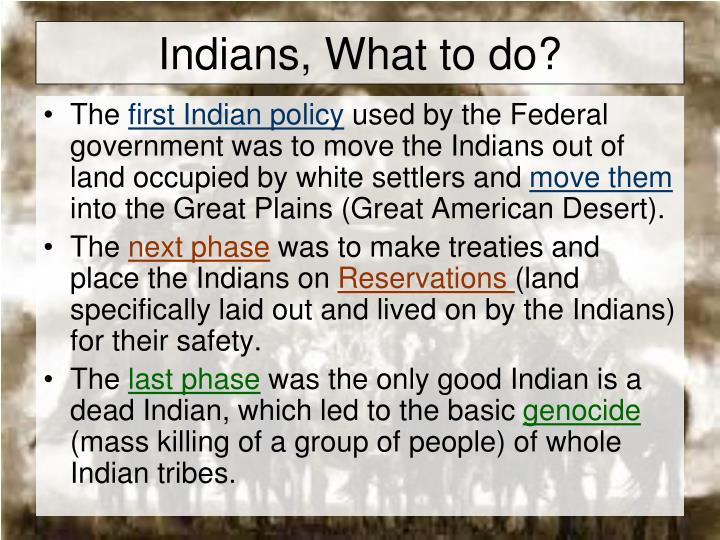 Indians, What to do?