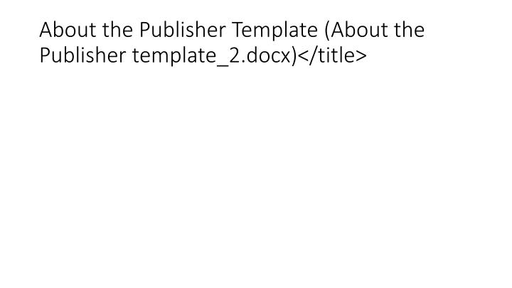 About the Publisher Template (About the Publisher template_2.docx)</title>