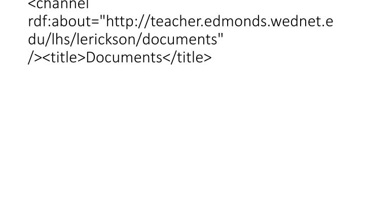 "<channel rdf:about=""http://teacher.edmonds.wednet.edu/lhs/lerickson/documents"" /><title>Documents</title>"