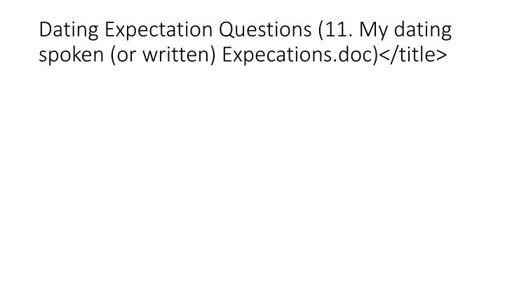 Dating Expectation Questions (11. My dating spoken (or written) Expecations.doc)</title>