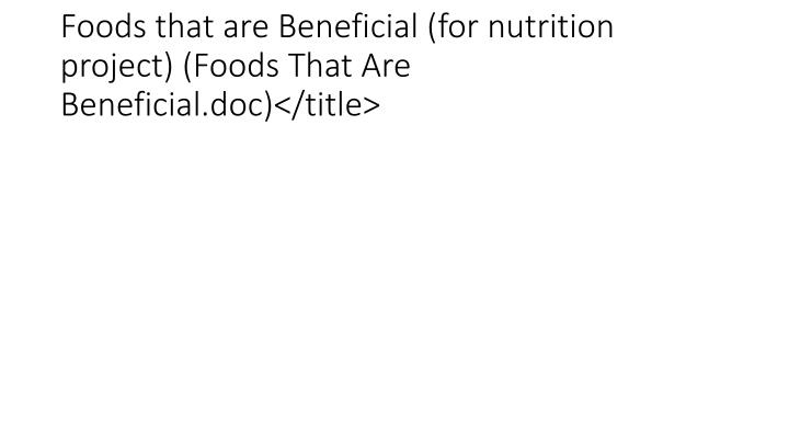 Foods that are Beneficial (for nutrition project) (Foods That Are Beneficial.doc)</title>