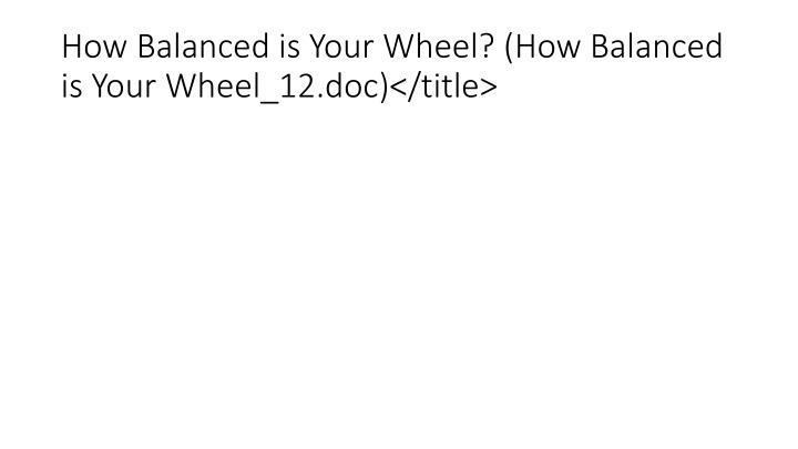 How Balanced is Your Wheel? (How Balanced is Your Wheel_12.doc)</title>