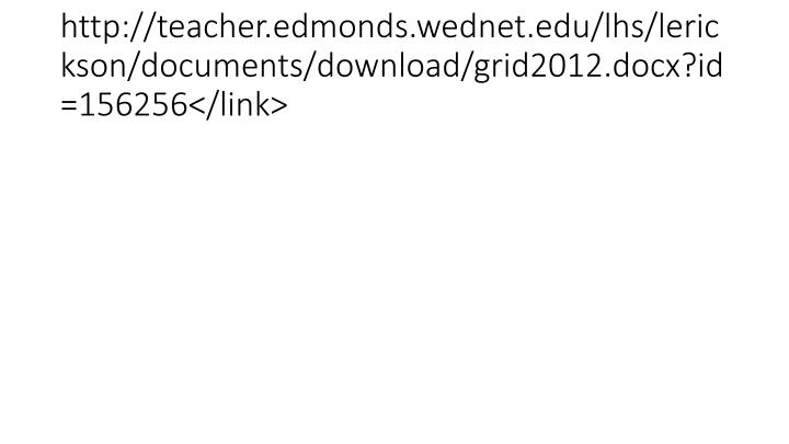 http://teacher.edmonds.wednet.edu/lhs/lerickson/documents/download/grid2012.docx?id=156256</link>