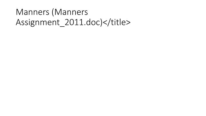 Manners (Manners Assignment_2011.doc)</title>