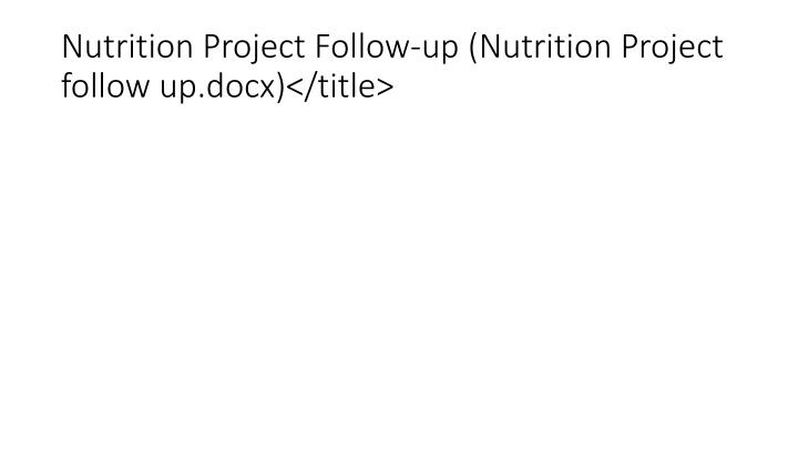 Nutrition Project Follow-up (Nutrition Project follow up.docx)</title>